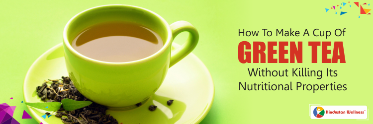 How To Make A Cup Of Green Tea Without Killing Its Nutritional Properties