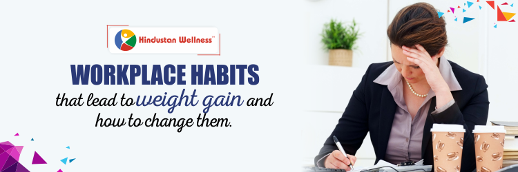 Workplace Habits That Lead To Weight Gain And How To Change Them