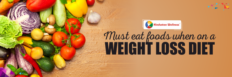 Must Eat Foods When On A Weight Loss Diet