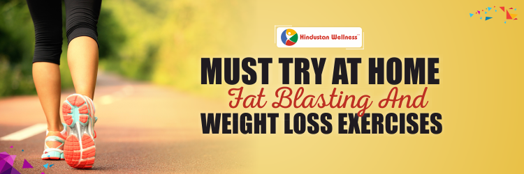 Must Try, At Home – Fat Blasting & Weight Loss Exercises