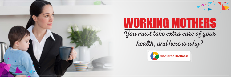 Working Mothers- You must take extra care of your health, and here is why?