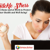 Tackle Stress at Home and at Work to Protect Your Health and Well-being